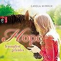 Hope - Traumpferd gefunden Hörbuch von Carola Wimmer Gesprochen von: Marie Bierstedt