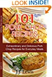 Pork Chop Recipes: 101 Extraordinary...