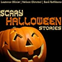 Scary Halloween Stories (       UNABRIDGED) by Nathaniel Hawthorne, Charles Dickens, Robert Louis Stevenson, Honor de Balzac, Jerome K. Jerome Narrated by Nelson Olmsted, Laurence Olivier, Basil Rathbone