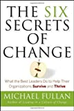 img - for The Six Secrets of Change: What the Best Leaders Do to Help Their Organizations Survive and Thrive By Michael Fullan book / textbook / text book
