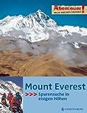 Abenteuer & Wissen. Mount Everest - Spurensuche in eisigen Höhen