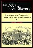 The Debate Over Slavery: Antislavery and Proslavery Liberalism in Antebellum America