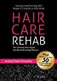 Hair Care Rehab: The Ultimate Hair Repair & Reconditioning Manual