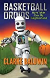 Basketball Droids Have Taken Over My Neighborhood (Chance Bradley Adventures) (Volume 1)