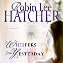 Whispers from Yesterday: A Novel Audiobook by Robin Lee Hatcher Narrated by Pam Ward