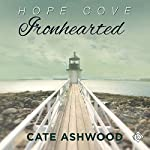 Ironhearted: Hope Cove, Book 3 | Cate Ashwood