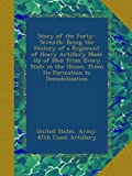 img - for Story of the Forty-Seventh: Being the History of a Regiment of Heavy Artillery Made Up of Men from Every State in the Union, from Its Formation to Demobilization book / textbook / text book