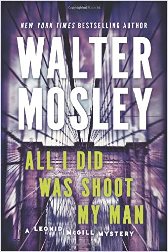All I Did Was Shoot My Man: A Leonid McGill Mystery written by Walter Mosley