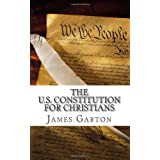 The U.S. Constitution For Christians ~ James Garton