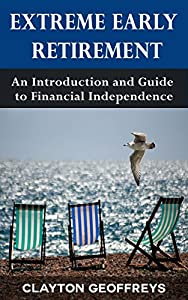 Extreme Early Retirement: An Introduction and Guide to Financial Independence (Retirement Books)