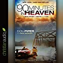 90 Minutes in Heaven: A True Story of Death and Life - Movie Edition (       UNABRIDGED) by Don Piper, Cecil Murphey Narrated by Don Piper