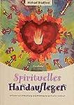 Spirituelles Handauflegen: Leitfaden...