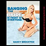 Banging the Bride in Front of Everyone: A Public Wedding Sex Gangbang Erotica Story | Nancy Brockton