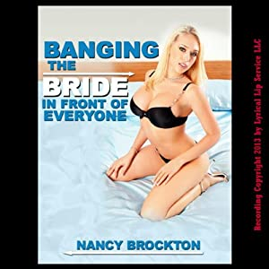 Banging the Bride in Front of Everyone: A Public Wedding Sex Gangbang Erotica Story | [Nancy Brockton]