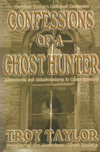 Troy Taylor - Confessions of a Ghost Hunter