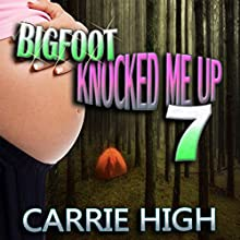 Bigfoot Knocked Me Up 7: Huge Size/Pregnancy Erotica (       UNABRIDGED) by Carrie High Narrated by Sierra Kline