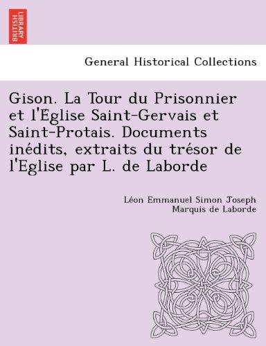 Gison. La Tour du Prisonnier et l'Eglise Saint-Gervais et Saint-Protais. Documents inedits, extraits du tresor de l'Egli