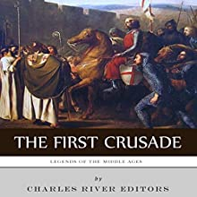 Legends of the Middle Ages: The First Crusade (       UNABRIDGED) by Charles River Editors Narrated by Colin Fluxman