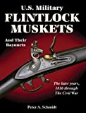 img - for U.S. Military Flintlock Muskets and Their Bayonets; The Later Years, 1816 through the Civil War book / textbook / text book