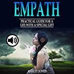 Empath: Practical Guide for a Life with a Special Gift | Ashley Jones