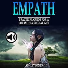 Empath: Practical Guide for a Life with a Special Gift Audiobook by Ashley Jones Narrated by Rachel Perry