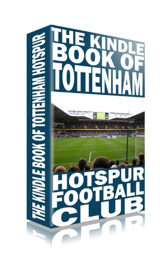 The Kindle Book of Tottenham Hotspur (Spurs) (Football Books for Kindle)