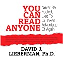 You Can Read Anyone: Never Be Fooled, Lied to, or Taken Advantage of Again (       UNABRIDGED) by David J, Lieberman Narrated by David J. Lieberman