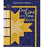 img - for [ One Line at a Time, Encore: 33 New Geometric Machine- Quilting Designs [ ONE LINE AT A TIME, ENCORE: 33 NEW GEOMETRIC MACHINE- QUILTING DESIGNS BY Andersen, Charlotte Warr ( Author ) Dec-16-2011 by Andersen, Charlotte Warr ( Author ) Dec-2011 Paperback ] book / textbook / text book
