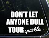Don't Let Anyone Dull Your Sparkle (8-3/4 x 5-1/4) Die Cut Decal For Windows, Cars, Trucks, Laptops, Etc.