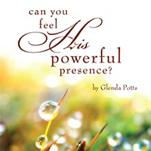 Can You Feel His Powerful Presence?: Poetic Reflections of the Awareness of God (       UNABRIDGED) by Glenda Potts Narrated by Melissa Madole