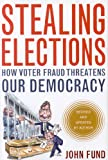 Image of Stealing Elections, Revised and Updated: How Voter Fraud Threatens Our Democracy