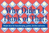 img - for Why Didn't I Think of That: Bright Ideas for Housekeeping, Garden, Kitchen and More book / textbook / text book