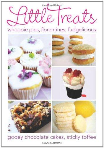 Little Treats: Whoopie Pies, Florentines, Fudgelicious, Gooey Chocolate Cakes, Sticky Toffee