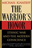 The Warriors Honor: Ethnic War and the Modern Conscience