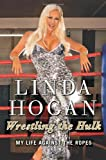 Wrestling the Hulk: My Life Against the Ropes (0062030205) by Hogan, Linda