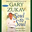 Soul to Soul: Communications from the Heart (       UNABRIDGED) by Gary Zukav Narrated by Gary Zukav