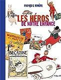 echange, troc François Rivière - Les Héros de Notre Enfance (Ancien prix éditeur : 35 euros)