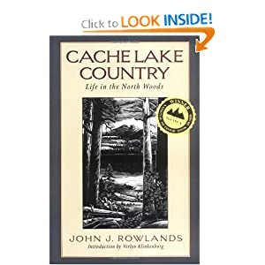 Cache Lake Country: Life in the North Woods by John J. Rowlands and Henry B. Kane