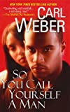 So You Call Yourself A Man (Dafina Contemporary Romance) (0758207204) by Weber, Carl