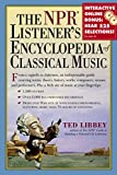 The NPR Listener's Encyclopedia of Classical Music (0761120726) by Libbey, Ted