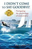 img - for I Didn't Come to Say Goodbye: Navigating the Psychology of Immortality book / textbook / text book