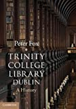 Dr Peter Fox Trinity College Library Dublin: A History