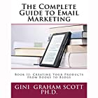 The Complete Guide to Email Marketing, Book II: Creating Your Products, from Books to Blogs Hörbuch von Gini Graham Scott PhD Gesprochen von: Tim Titus