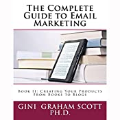 The Complete Guide to Email Marketing, Book II: Creating Your Products, from Books to Blogs | Gini Graham Scott PhD