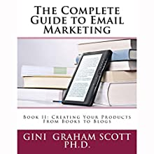 The Complete Guide to Email Marketing, Book II: Creating Your Products, from Books to Blogs Audiobook by Gini Graham Scott PhD Narrated by Tim Titus