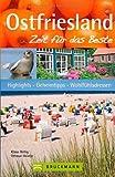 Reisef�hrer Ostfriesland - Zeit f�r das Beste: Highlights, Geheimtipps und Wohlf�hladressen, mit den Nordseeinseln Wangerooge und Norderney, plus ... Highlights, Geheimtipps, Wohlf�hladressen