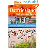 Reiseführer Ostfriesland - Zeit für das Beste: Highlights, Geheimtipps und Wohlfühladressen, mit den Nordseeinseln...