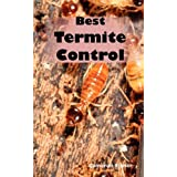 Best Termite Control: All You Need to Know About Termites and How to Get Rid of Them Fast ~ Cameron Eisner