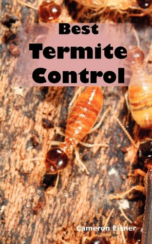 Best Termite Control: All You Need to Know About Termites and How to Get Rid of Them Fast