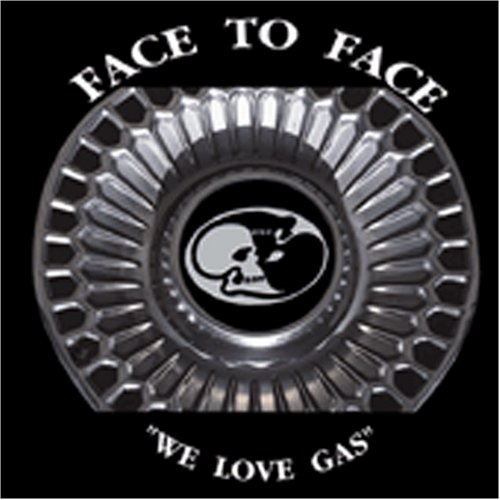 FACE TO FACE - We Love Gas - Zortam Music